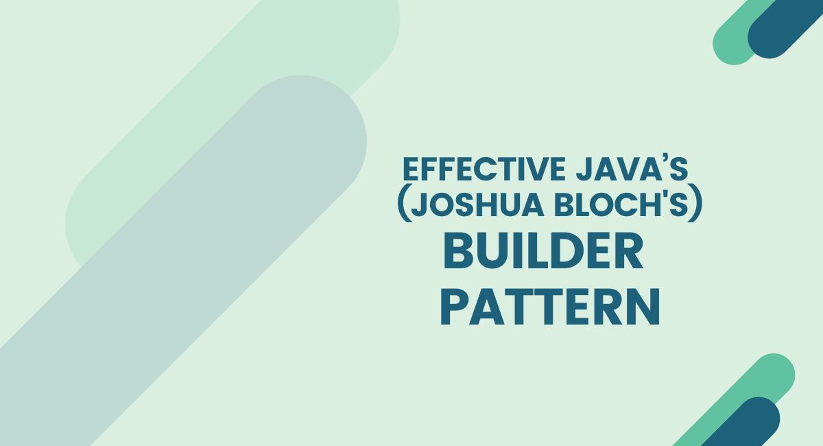 Effective Java S Builder Pattern Java Developer Central
